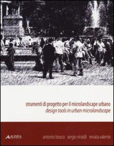 Strumenti di progetto per il microlandscape urbano. Design tools in urban microlandscape - Antonio Bosco |