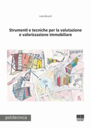 Strumenti e tecniche per la valutazione e valorizzazione immobiliare - Liala Baiardi pdf epub
