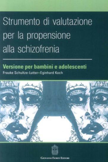 Strumento di valutazione per la propensione alla schizofrenia: versione per bambini e adolescenti - Frauke Schultze-Lutter | Thecosgala.com