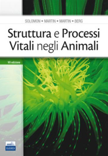 Struttura e processi vitali negli animali - Eldra P. Solomon   Rochesterscifianimecon.com