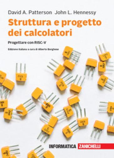 Struttura e progetto dei calcolatori. Progettare con RISC-V. Con e-book - David A. Patterson |