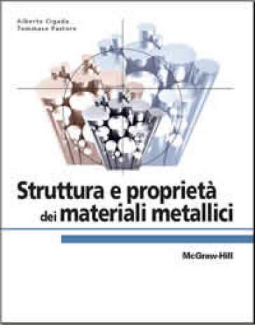 Struttura e proprietà dei materiali metallici - Alberto Cigada | Jonathanterrington.com