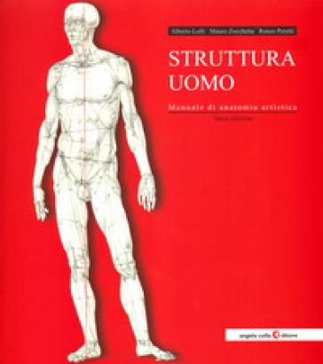 Struttura uomo. Manuale di anatomia artistica - Alberto Lolli   Thecosgala.com