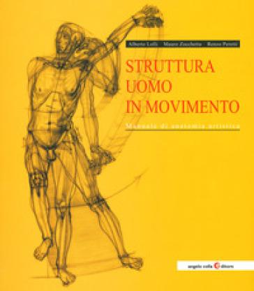 Struttura uomo in movimento. Manuale di anatomia artistica - Alberto Lolli pdf epub