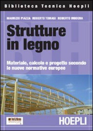 Strutture in legno. Materiale, calcolo e progetto secondo le nuove normative europee - Maurizio Piazza pdf epub