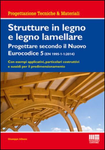 Strutture in legno e legno lamellare. Progettare secondo il nuovo eurocodice 5 - Giuseppe Albano | Thecosgala.com