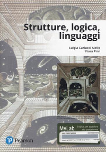 Strutture, logica, linguaggi. Ediz. Mylab. Con Contenuto digitale per download e accesso on line - Luigia Carlucci Aiello |