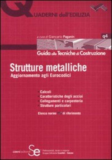 Strutture metalliche. Aggiornamenti agli Eurocodici - G. Paganin | Thecosgala.com