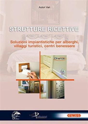 Strutture ricettive. Soluzioni impiantistiche per alberghi, villaggi turistici, centri benessere