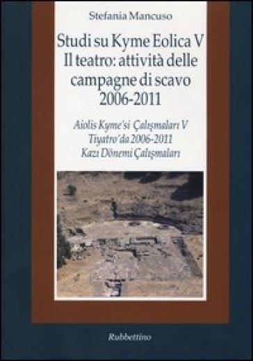 Studi su Kyme Eolica V. Il teatro: attività delle campagne di scavo 2006-2011. Ediz. italiana e turca - Stefania Mancuso pdf epub