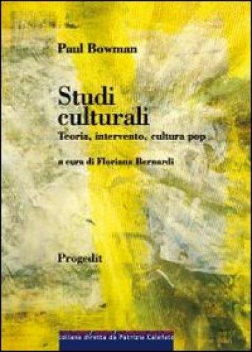 Studi culturali. Teoria, intervento, cultura pop - Paul Bowman |