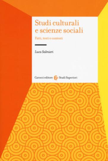 Studi culturali e scienze sociali. Fatti, testi e contesti - Luca Salmieri | Thecosgala.com