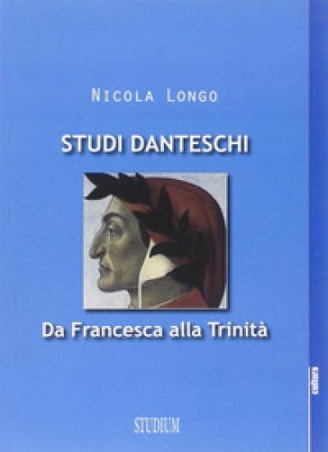Studi danteschi. Da Francesca alla Trinità - Nicola Longo | Thecosgala.com