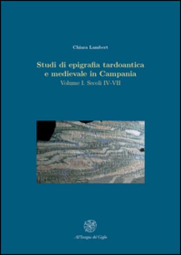 Studi di epigrafia tardoantica e medievale in Campania. 1: Secoli IV-VII - Chiara Lambert | Jonathanterrington.com