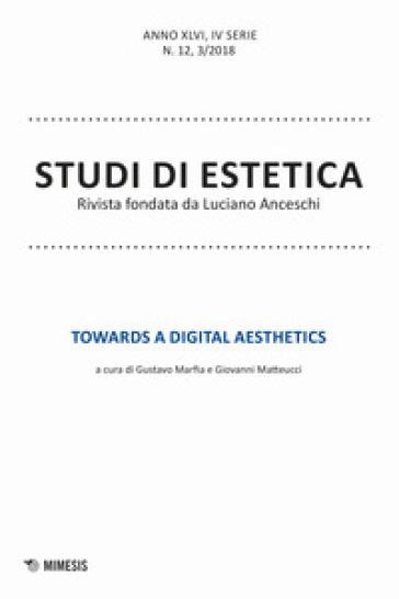 Studi di estetica (2018). 3: Towards a digital aesthetics - G. Marfia  