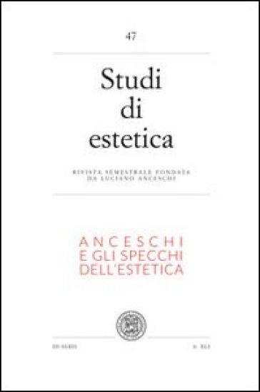 Studi di estetica. 47.Anceschi e gli specchi dell'estetica. Per il centenario della nascita di Luciano Ancheschi (1911-1995)