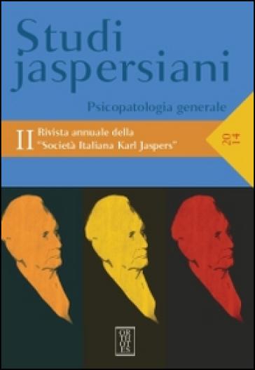 Studi jaspersiani. Rivista annuale della società italiana Karl Jaspers. 2.Psicopatologia generale - Stefania Achella |