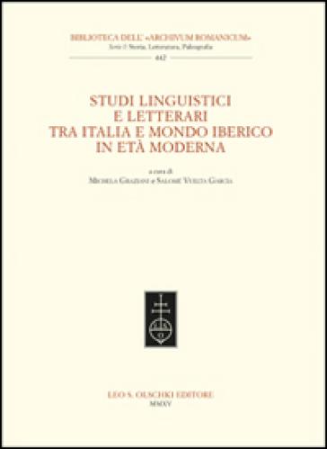 Studi linguistici e letterari tra Italia e mondo iberico in età moderna - M. Graziani  
