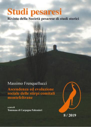Studi pesaresi. Rivista della Societa pesarese di studi storici (2019). 8: Massimo Frequellucci. Ascendenza ed evoluzione sociale delle stirpi comitali montefeltrane