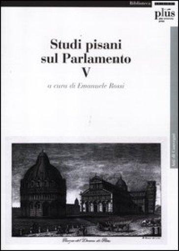 Studi pisani sul Parlamento. Vol. 5 - Emanuele Rossi  