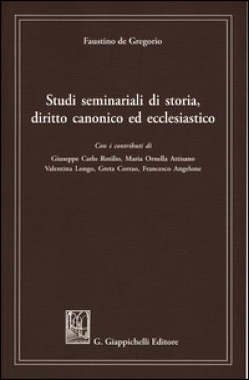 Studi seminariali di storia, diritto canonico ed ecclesiastico - Faustino De Gregorio |