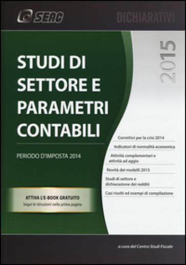 Studi di settore e parametri contabili. Periodo d'imposta 2014 - Centro studi fiscali pdf epub
