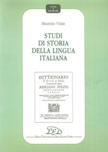 Studi di storia della lingua italiana - Maurizio Vitale |