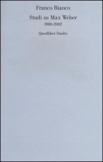 Studi su Max Weber (1980-2002) - Franco Bianco | Rochesterscifianimecon.com