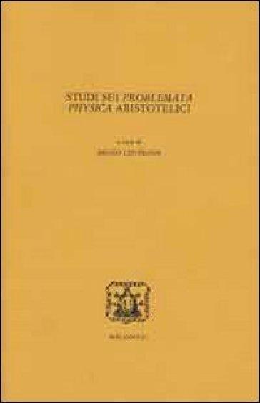 Studi sui problemata physica aristotelici - B. Centrone  