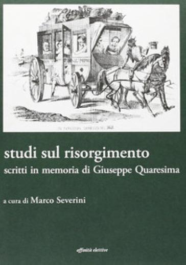 Studi sul Risorgimento. Scritti in memoria di Giuseppe Quaresima - M. Severini | Kritjur.org