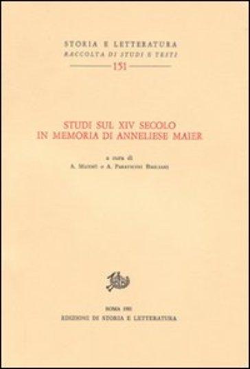 Studi sul XIV secolo in memoria di Anneliese Maier - Agostino Paravicini Bagliani |