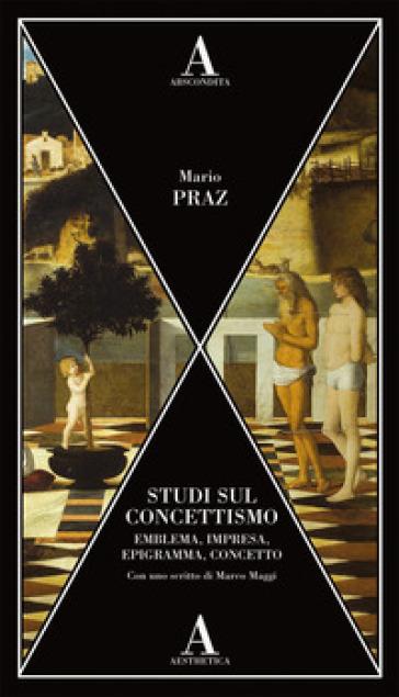 Studi sul concettismo. Emblema, impresa, epigramma, concetto - Mario Praz   Rochesterscifianimecon.com