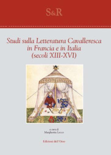 Studi sulla letteratura cavalleresca in Francia e in Italia (secoli XIII-XVI). Ediz. critica - M. Lecco  