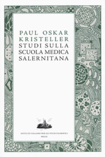 Studi sulla scuola medica salernitana - Paul Oskar Kristeller | Rochesterscifianimecon.com