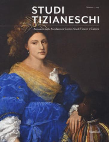 Studi tizianeschi. Annuario della Fondazione Centro studi Tiziano e Cadore