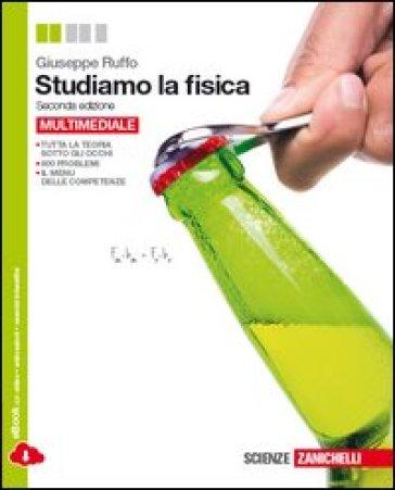 Studiamo la fisica. Volume unico. Per le Scuole superiori. Con espansione online - Giuseppe Ruffo |