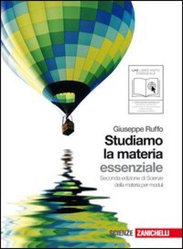 Studiamo la materia. Essenziale. Volume unico. Per le Scuole superiori. Con espansione online - Giuseppe Ruffo |