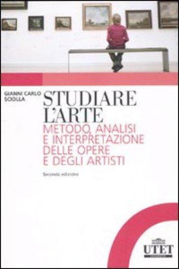 Studiare l'arte. Metodo, analisi e interpretazione delle opere e degli artisti - Gianni Carlo Sciolla   Thecosgala.com