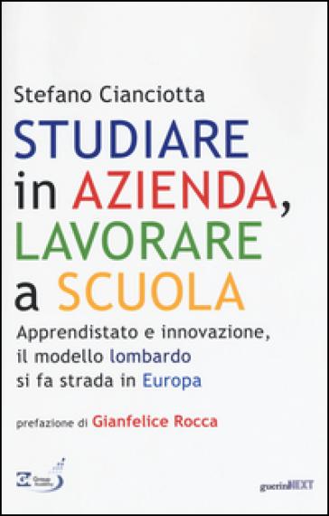 Studiare in azienda, lavorare a scuola. Apprendistato e innovazione, il modello lombardo si fa strada in Europa - Stefano M. Cianciotta   Rochesterscifianimecon.com