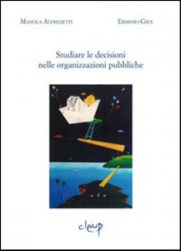 Studiare le decisioni nelle organizzazioni pubbliche - Manola Alfredetti |