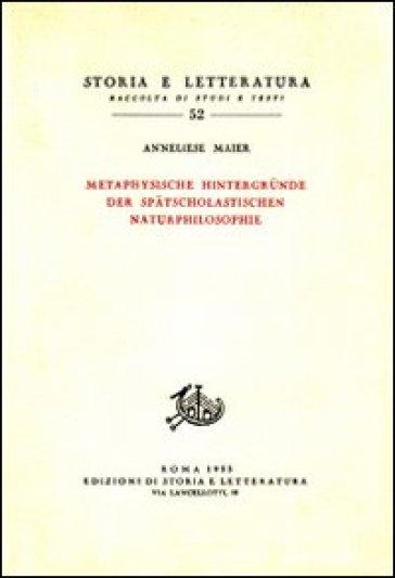Studien zur Naturphilosophie der Spatscholastik. 4.Metaphysische Hintergrunde der Spatscolastischen Naturphilosphie - Anneliese Maier | Kritjur.org