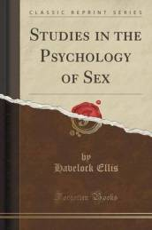 Studies in the Psychology of Sex (Classic Reprint)