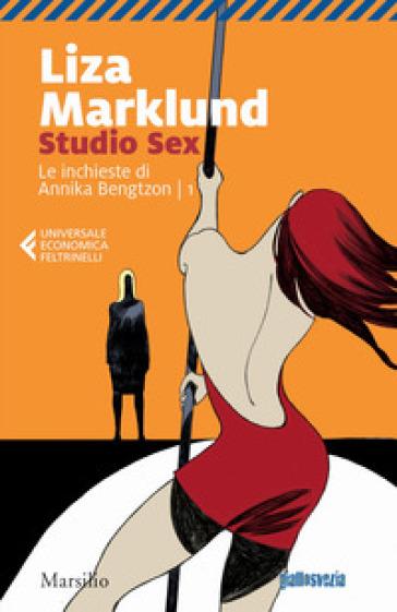 Studio Sex. Le inchieste di Annika Bengtzon. 1. - Liza Marklund  