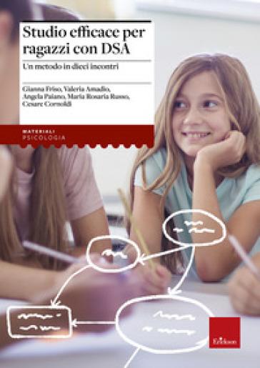 Studio efficace per ragazzi con DSA. Un metodo in dieci incontri - G. Pietrobon |