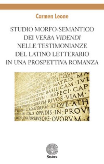 Studio morfo-semantico dei «verba videndi» nelle testimonianze del latino letterario in una prospettiva romanza - Carmen Leone |