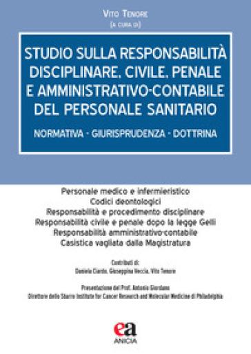 Studio sulla responsabilità disciplinare, civile, penale e amministrativo-contabile del personale sanitario. Normativa - giurisprudenza - dottrina - V. Tenore |