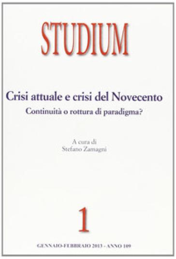 Studium (2013). 1.Crisi attuale e crisi del Novecento: continuità o rottura di paradigma? - S. Zamagni  
