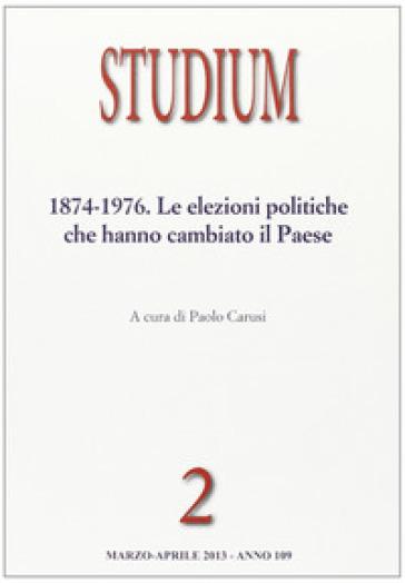 Studium (2013). 2.1874-1976. Le elezioni politiche che hanno cambiato il paese - P. Carusi | Ericsfund.org