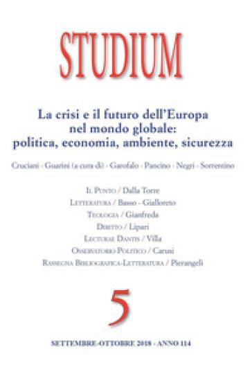 Studium (2018). 5: La crisi e il futuro dell'Europa nel mondo globale: politica, economia, ambiente e sicurezza (Settembre-Ottobre) - S. Cruciani |