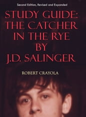 Study Guide: The Catcher in the Rye by J.D. Salinger (Second Edition, Revised and Expanded)